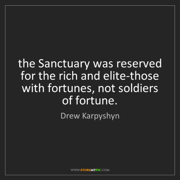 Drew Karpyshyn: the Sanctuary was reserved for the rich and elite-those...