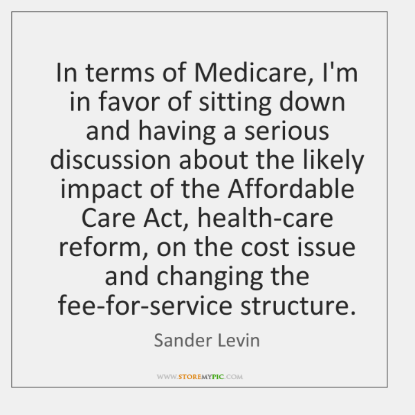 In terms of Medicare, I'm in favor of sitting down and having ...