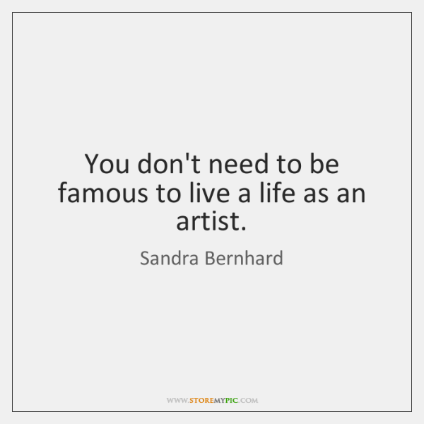 You don't need to be famous to live a life as an ...