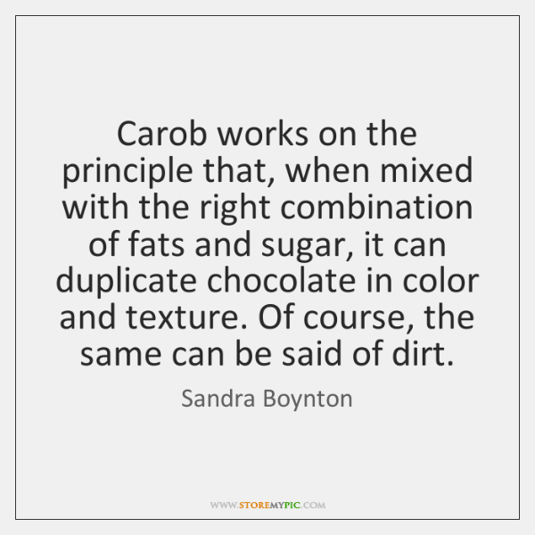Carob works on the principle that, when mixed with the right combination ...
