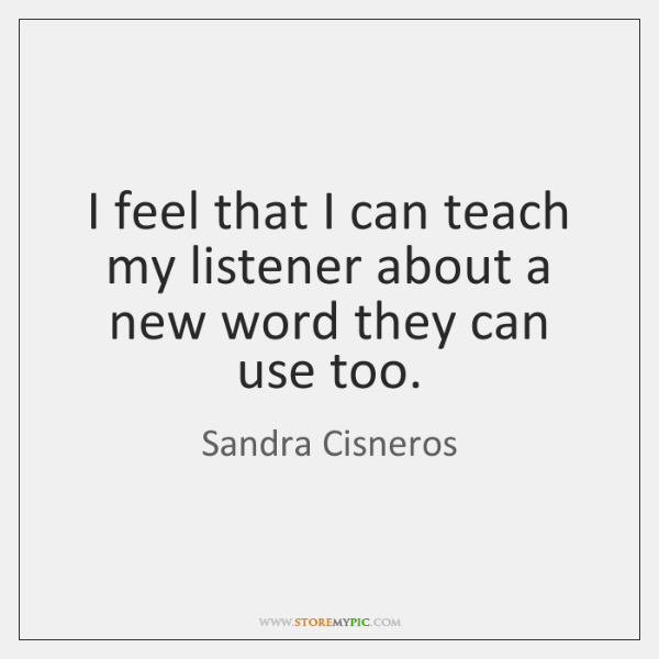 I feel that I can teach my listener about a new word ...
