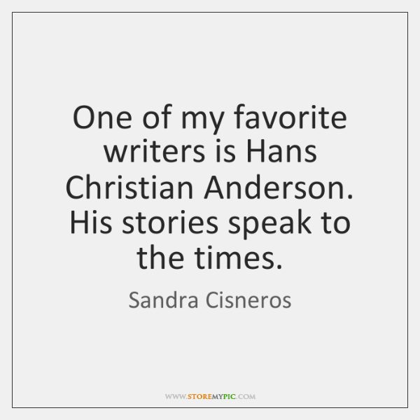 One of my favorite writers is Hans Christian Anderson. His stories speak ...