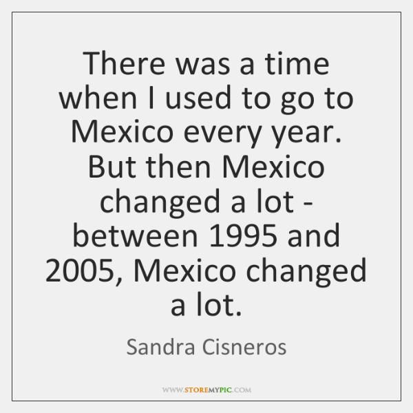 There was a time when I used to go to Mexico every ...