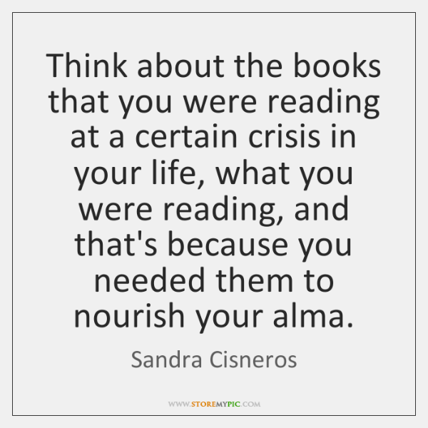 Think about the books that you were reading at a certain crisis ...