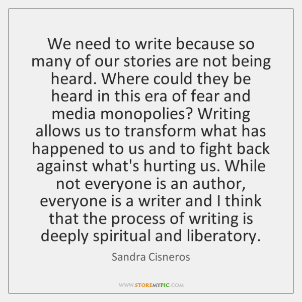 We need to write because so many of our stories are not ...