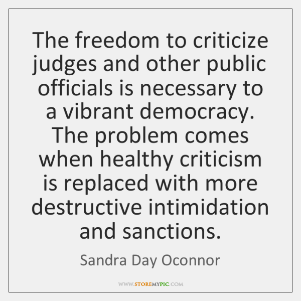 The freedom to criticize judges and other public officials is necessary to ...