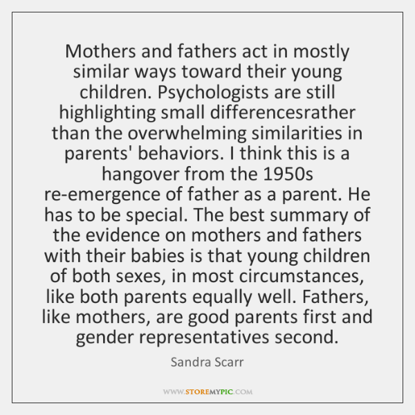 Mothers and fathers act in mostly similar ways toward their young children. ...