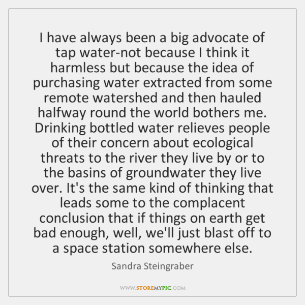 I have always been a big advocate of tap water-not because I ...