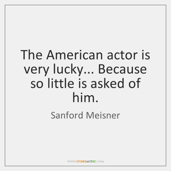 The American actor is very lucky... Because so little is asked of ...