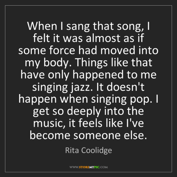 Rita Coolidge: When I sang that song, I felt it was almost as if some...