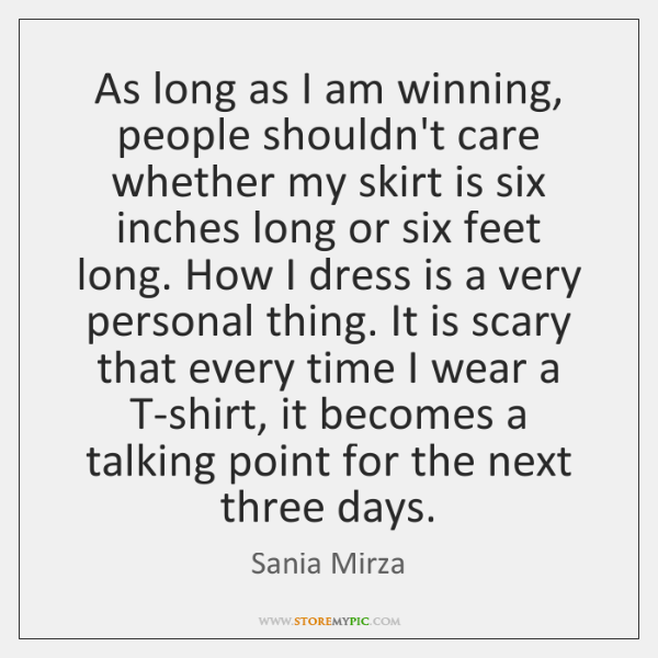 As long as I am winning, people shouldn't care whether my skirt ...
