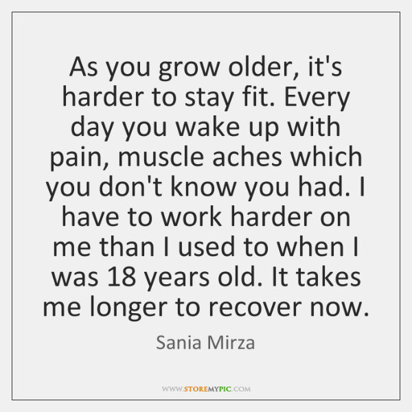 As you grow older, it's harder to stay fit. Every day you ...
