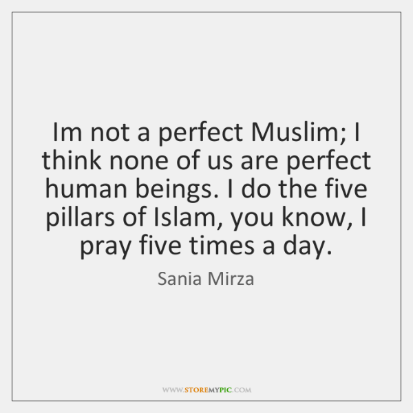 Im not a perfect Muslim; I think none of us are perfect ...