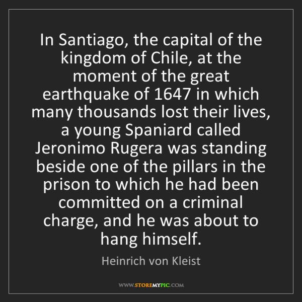 Heinrich von Kleist: In Santiago, the capital of the kingdom of Chile, at...