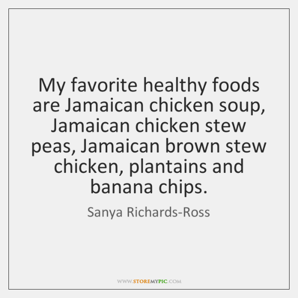My favorite healthy foods are Jamaican chicken soup, Jamaican chicken stew peas, ...