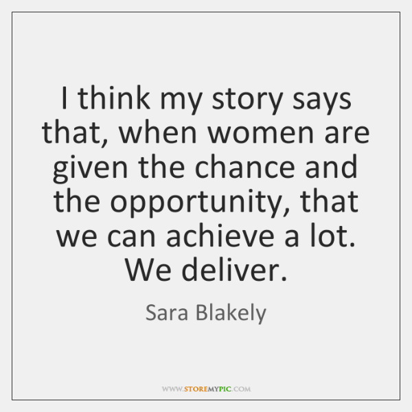 I think my story says that, when women are given the chance ...
