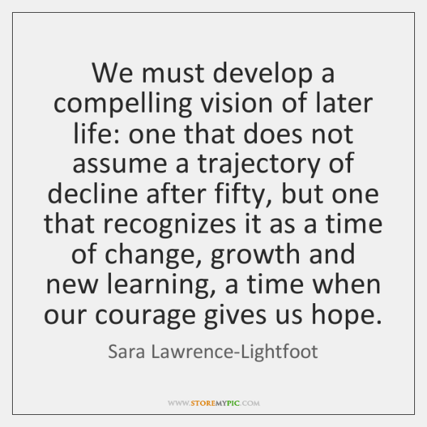We must develop a compelling vision of later life: one that does ...