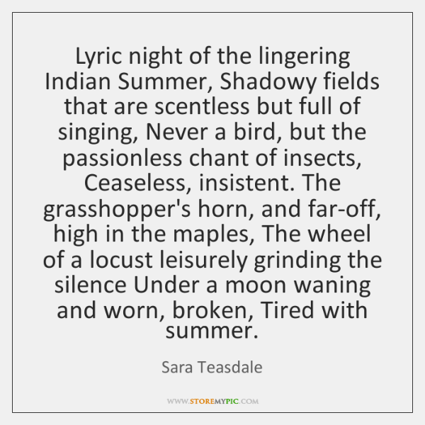 Lyric night of the lingering Indian Summer, Shadowy fields that are scentless ...