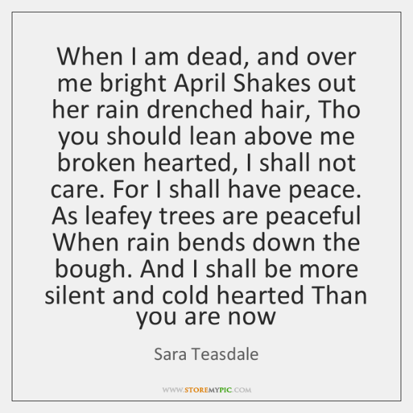 When I am dead, and over me bright April Shakes out her ...