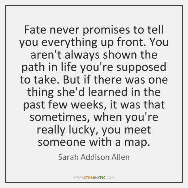 Fate never promises to tell you everything up front. You aren't always ...