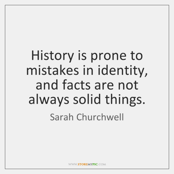 History is prone to mistakes in identity, and facts are not always ...