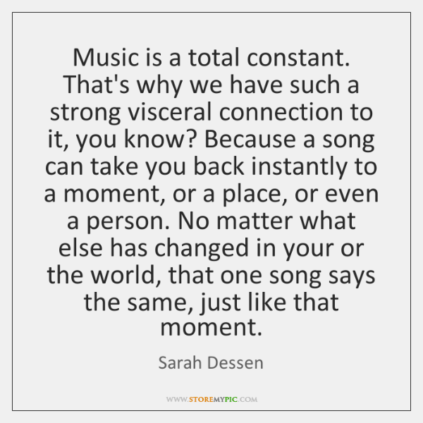 Music is a total constant. That's why we have such a strong ...