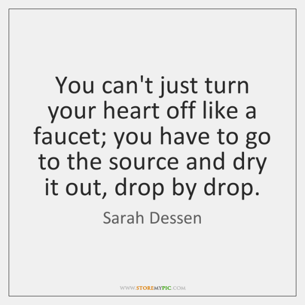 You can't just turn your heart off like a faucet; you have ...