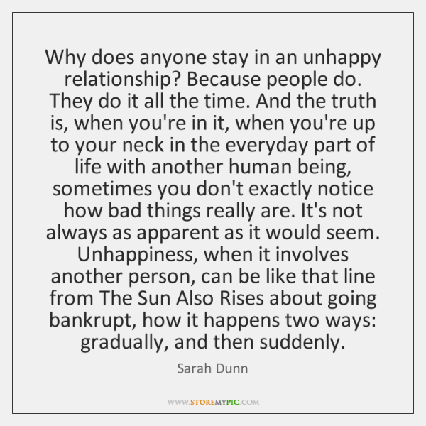 Why does anyone stay in an unhappy relationship? Because people do. They ...