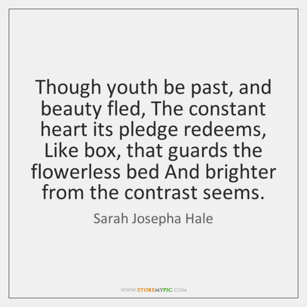 Though youth be past, and beauty fled, The constant heart its pledge ...