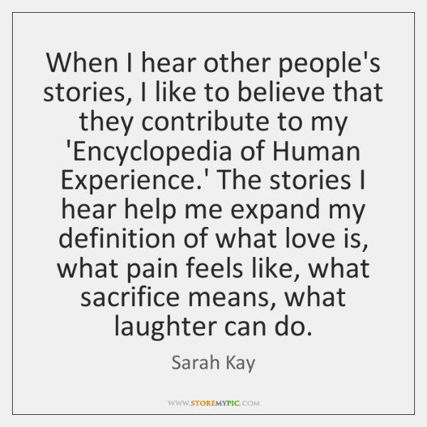 When I hear other people's stories, I like to believe that they ...