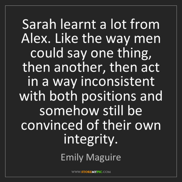 Emily Maguire: Sarah learnt a lot from Alex. Like the way men could...