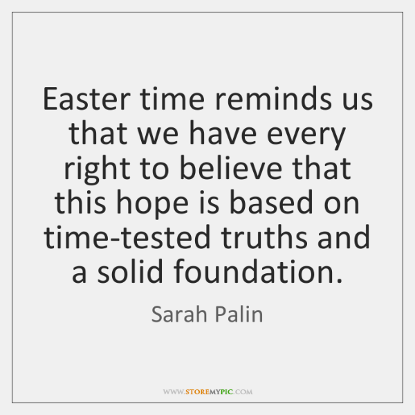Easter time reminds us that we have every right to believe that ...
