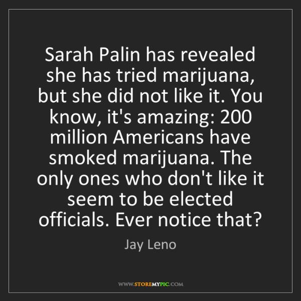 Jay Leno: Sarah Palin has revealed she has tried marijuana, but...