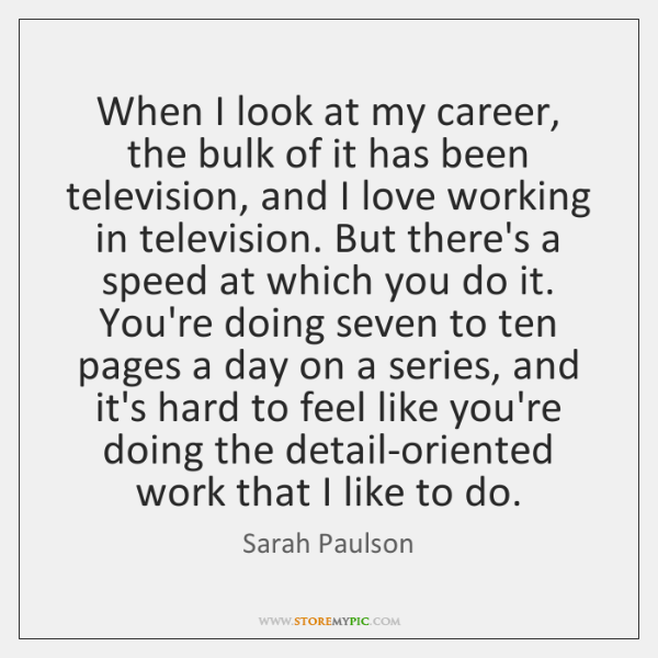 When I look at my career, the bulk of it has been ...