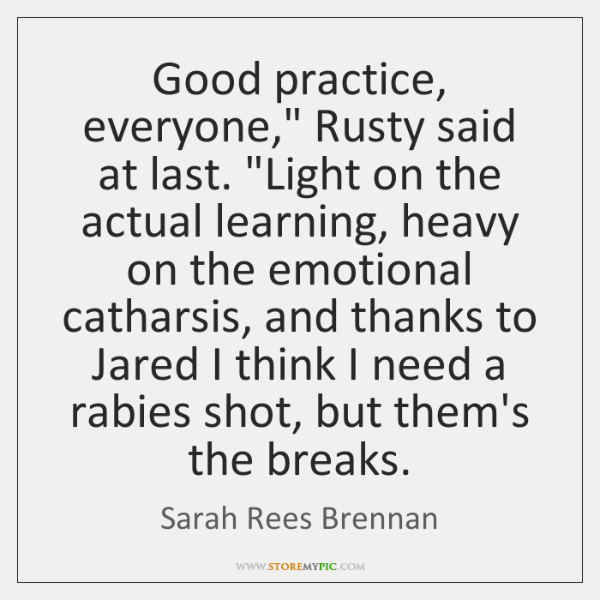 """Good practice, everyone,"""" Rusty said at last. """"Light on the actual learning, ..."""
