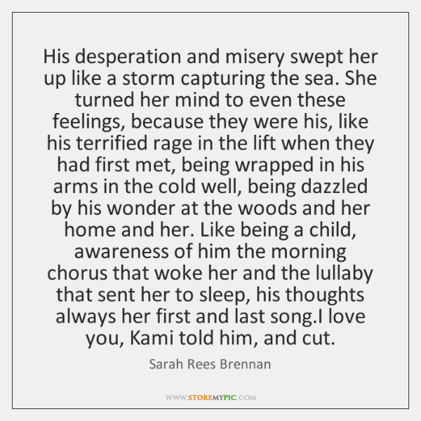 His desperation and misery swept her up like a storm capturing the ...