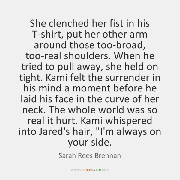 She clenched her fist in his T-shirt, put her other arm around ...