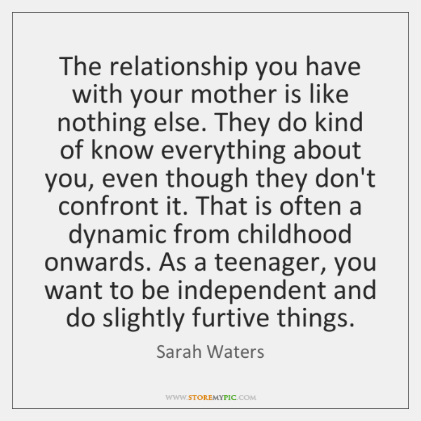 The relationship you have with your mother is like nothing else. They ...