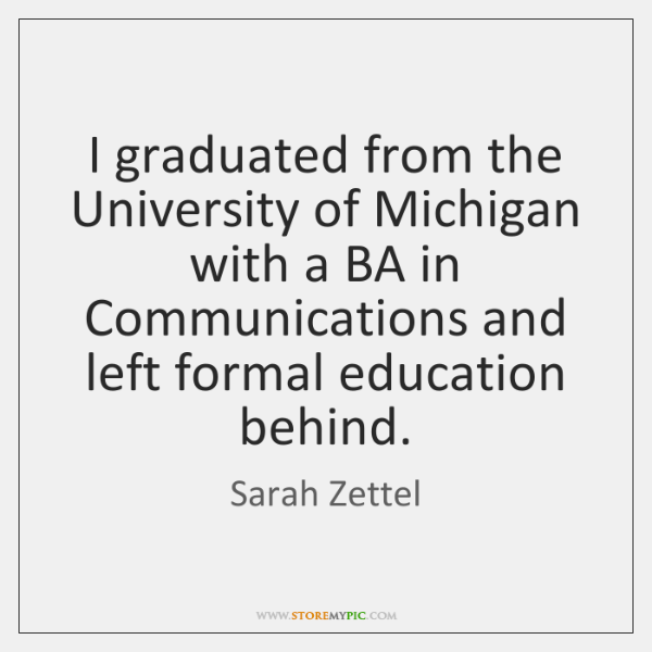 I graduated from the University of Michigan with a BA in Communications ...