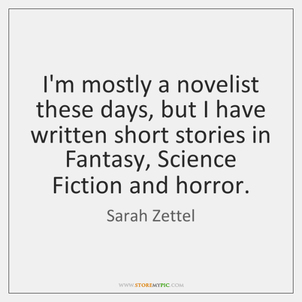 I'm mostly a novelist these days, but I have written short stories ...