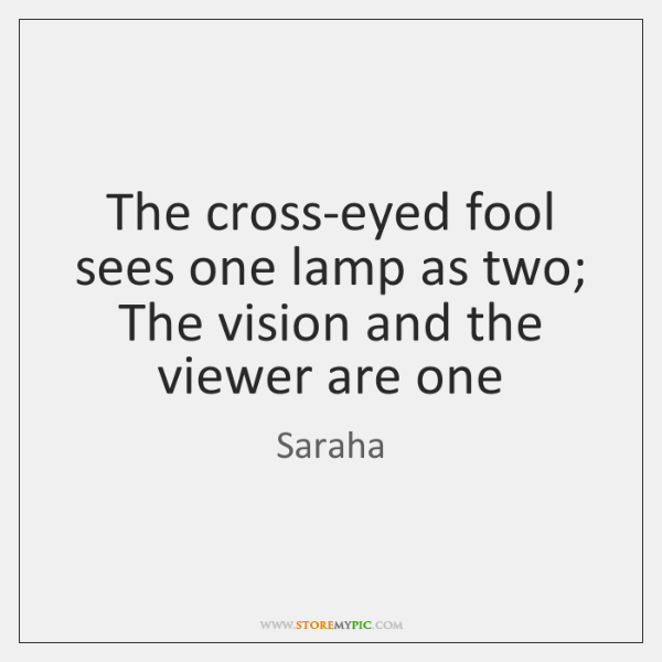 The cross-eyed fool sees one lamp as two; The vision and the ...