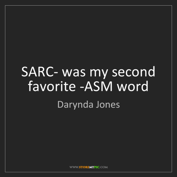 Darynda Jones: SARC- was my second favorite -ASM word