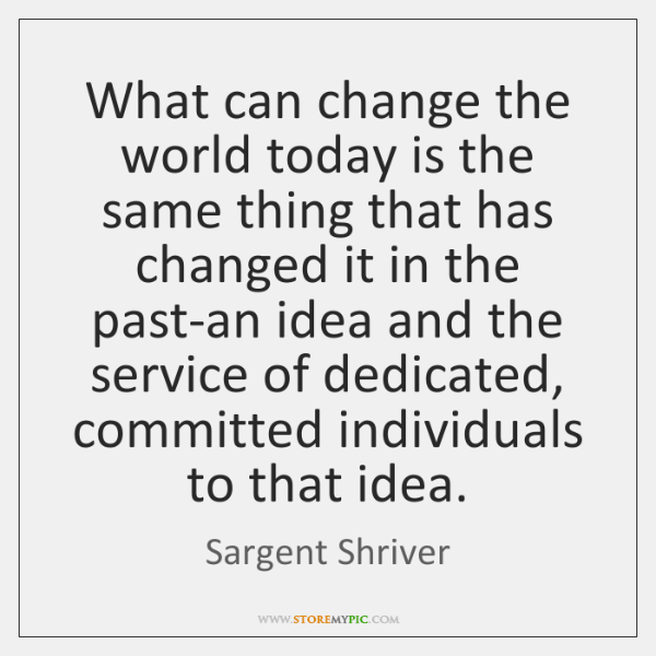 What can change the world today is the same thing that has ...