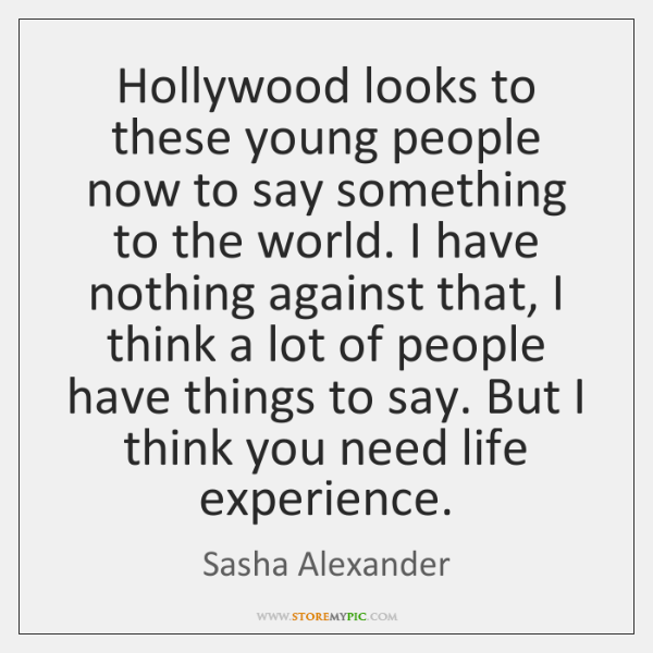 Hollywood looks to these young people now to say something to the ...