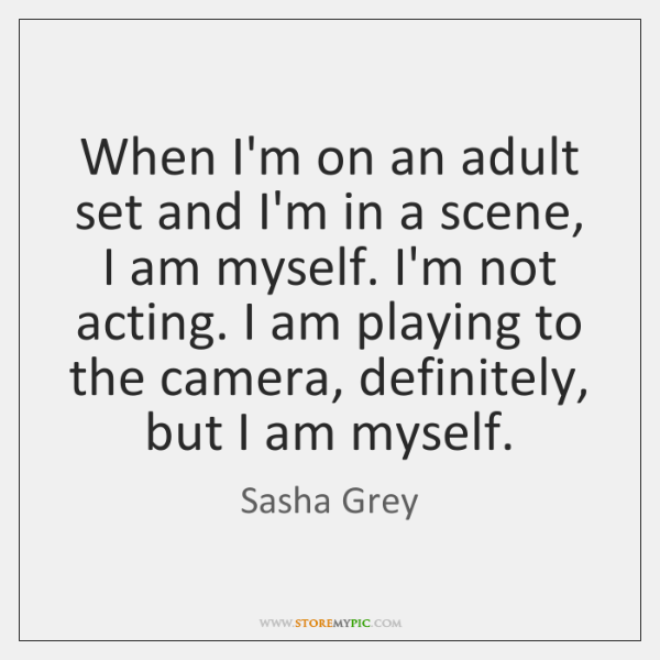 When I'm on an adult set and I'm in a scene, I ...
