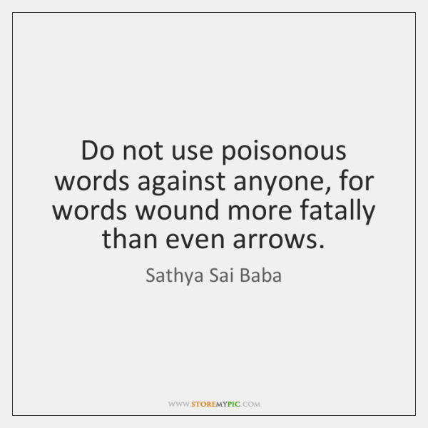 Do not use poisonous words against anyone, for words wound more fatally ...