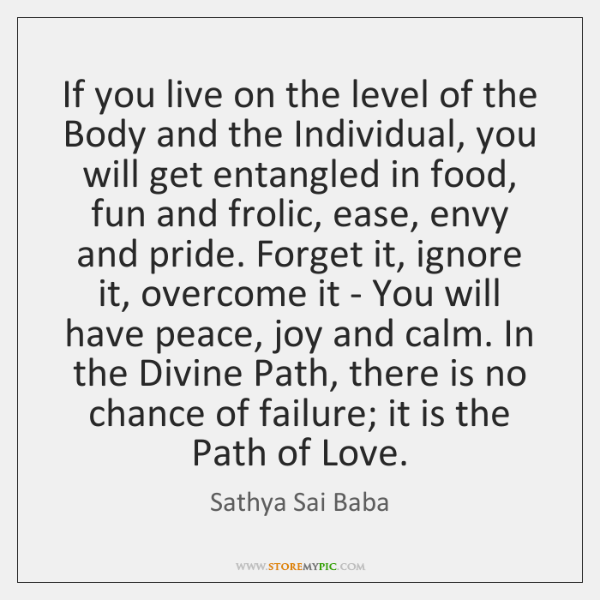 If you live on the level of the Body and the Individual, ...