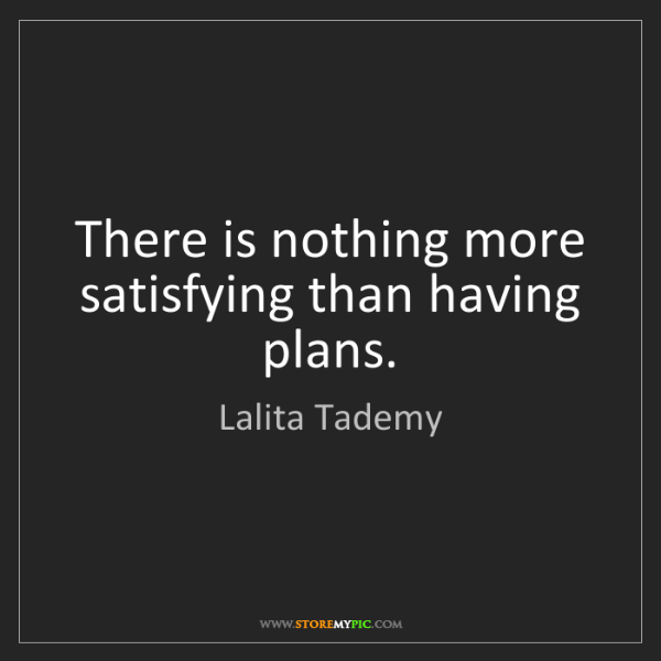 Lalita Tademy: There is nothing more satisfying than having plans.