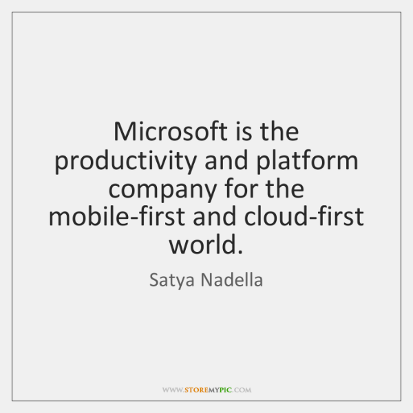 Microsoft is the productivity and platform company for the mobile-first and cloud-first ...