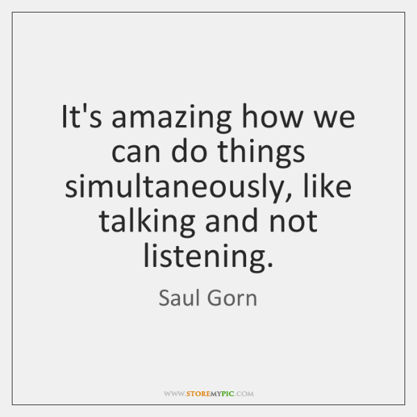 It's amazing how we can do things simultaneously, like talking and not ...